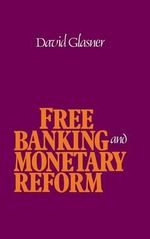 Free Banking and Monetary Reform : Doing What's Obvious But Not Easy - David Glasner