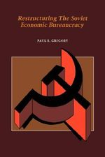 Restructuring the Soviet Economic Bureaucracy - Paul R. Gregory