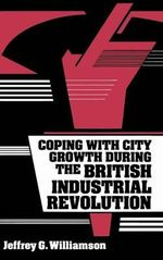 Coping with City Growth during the British Industrial Revolution - Jeffrey G. Williamson