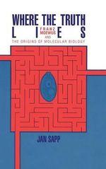 Where the Truth Lies : Franz Moewus and the Origins of Molecular Biology - Jan Sapp