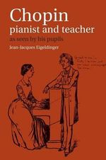 Chopin - Pianist and Teacher  :  As Seen by His Pupils - Jean-Jacques Eigeldinger