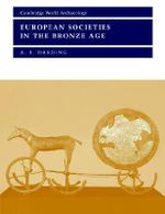 European Societies in the Bronze Age : Cambridge World Archaeology (Paperback) - A. F. Harding