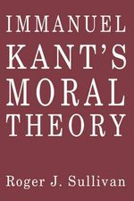 Immanuel Kant's Moral Theory - Roger J. Sullivan