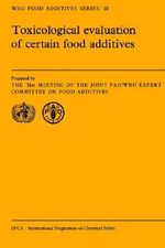 Toxicological Evaluation of Certain Food Additives : WHO Food Additives Series - Joint FAO/WHO Expert Committee on Food Additives