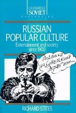 Russian Popular Culture : Entertainment and Society since 1900 - Richard Stites