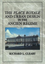 The Place Royale and Urban Design in the Ancien Regime - Richard L. Cleary
