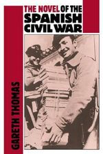 The Novel of the Spanish Civil War (1936-1975) - Gareth Thomas