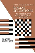 The Theory of Social Situations : An Alternative Game-theoretic Approach - Joseph Greenberg