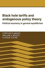 Black Hole Tariffs and Endogenous Policy Theory : Political Economy in General Equilibrium - Stephen P. Magee
