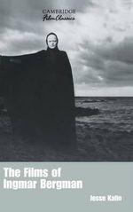 The Films of Ingmar Bergman : Cambridge Film Classics - Jesse Kalin