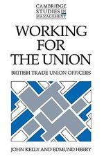 Working for the Union : British Trade Union Officers - John E. Kelly