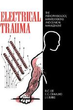 Electrical Trauma : The Pathophysiology, Manifestations and Clinical Management