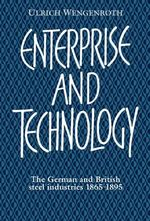 Enterprise and Technology : The German and British Steel Industries, 1897-1914 - Ulrich Wengenroth
