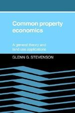 Common Property Economics : A General Theory and Land Use Applications - Glenn G. Stevenson