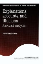 Explanations, Accounts, and Illusions : A Critical Analysis - John McClure