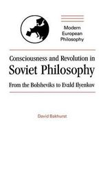 Consciousness and Revolution in Soviet Philosophy : From the Bolsheviks to Evald Ilyenkov - David Bakhurst