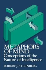Metaphors of Mind : Conceptions of the Nature of Intelligence - Robert J. Sternberg