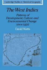 The West Indies : Patterns of Development, Culture and Environmental Change Since 1492 - David Watts