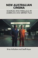 New Australian Cinema : Sources and Parallels in American and British Film - Brian McFarlane