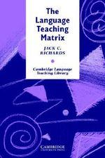 The Language Teaching Matrix : Curriculum, Methodology, and Materials - Jack C. Richards