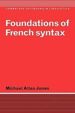Foundations of French Syntax : Cambridge Textbooks in Linguistics - Michael Allan Jones