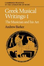 Greek Musical Writings : Volume 1, The Musician and His Art