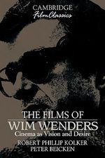 The Films of Wim Wenders : Cinema as Vision and Desire - Robert Phillip Kolker