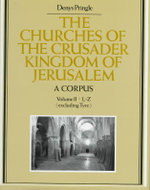 The Churches of the Crusader Kingdom of Jerusalem : A Corpus: Volume 2, L-Z (excluding Tyre): L-Z (Excluding Tyre) v. 2 - Denys Pringle