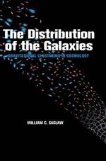 The Distribution of the Galaxies : Gravitational Clustering in Cosmology - William C. Saslaw