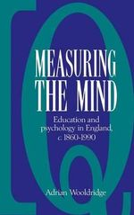 Measuring the Mind : Education and Psychology in England c.1860-c.1990 - Adrian Wooldridge