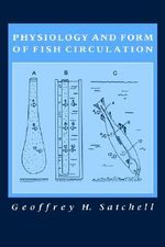 Physiology and Form of Fish Circulation - Geoffrey H. Satchell