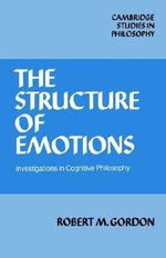The Structure of Emotions : Investigations in Cognitive Philosophy - Robert M. Gordon