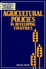 Agricultural Policies in Developing Countries - Frank Ellis