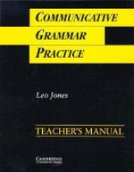 Communicative Grammar Practice Teacher's Manual : Activities for Intermediate Students of English - Leo Jones