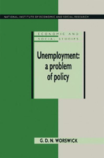 Unemployment: A Problem of Policy : Analysis of British Experience and Prospects - George David Norman Worswick