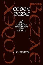 Codex Bezae : An Early Christian Manuscript and its Text - David C. Parker