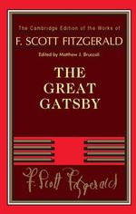 The Great Gatsby : The Cambridge Edition of the Works of F. Scott Fitzgerald - F. Scott Fitzgerald