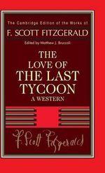 Fitzgerald: the Love of the Last Tycoon : A Western - F. Scott Fitzgerald
