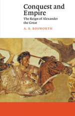 Conquest and Empire : The Reign of Alexander the Great : The Reign of Alexander the Great - A.B. Bosworth