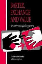Barter, Exchange and Value : An Anthropological Approach