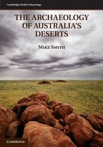 The Archaeology of Australia's Deserts : Cambridge World Archaeology - Mike Smith