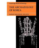 The Archaeology of Korea : Cambridge World Archaeology - Sarah Milledge Nelson