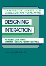 Designing Interaction : Psychology at the Human-Computer Interface - John M. Carroll