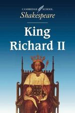King Richard II : Cambridge School Shakespeare - William Shakespeare