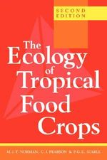 The Ecology of Tropical Food Crops :  Second Edition - M. J. T. Norman