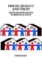 Price, Quality and Trust : Inter-firm Relations in Britain and Japan - Mari Sako
