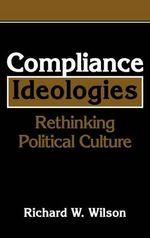 Compliance Ideologies : Rethinking Political Culture - Richard W. Wilson