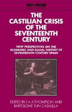 The Castilian Crisis of the Seventeenth Century : New Perspectives on the Economic and Social History of Seventeenth-Century Spain