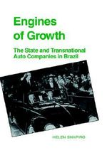 Engines of Growth : The State and Transnational Auto Companies in Brazil - Helen Shapiro