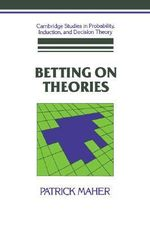 Betting on Theories : Computation, Philosophy, Technology - Patrick Maher